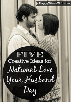 5 Creative Ideas for National Love Your Husband Day  In response to Japan's National Love Your Wife Day, Happy Wives Club founded America's National Love Your Husband Day - January 22!
