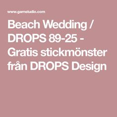 Beach Wedding / DROPS 89-25 - Gratis stickmönster från DROPS Design