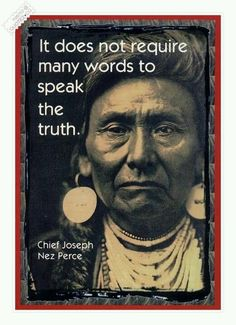 It does not require many words to speak the truth - Chief Joseph Nez Perce Native American Legends, Native American Wisdom, Native American History, American Indians, Native American Jewelry, Life Quotes Love, Wisdom Quotes, Great Quotes, Inspirational Quotes