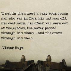 """""""J'ai rencontré dans la rue un jeune homme très pauvre qui aimait. Son chapeau était vieux, son habit était usé; il avait les coudes troués; l'eau passait à travers ses souliers et les astres à travers son âme."""" - Victor Hugo (Les Misérables"""")."""