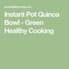 Instant Pot Quinoa Bowl - Green Healthy Cooking