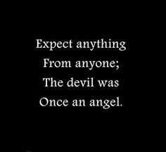 The devil was an angel.