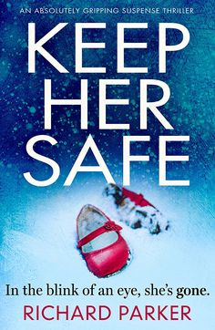 Keep Her Safe: An absolutely gripping suspense thriller eBook: Richard Parker: Amazon.co.uk: Kindle Store