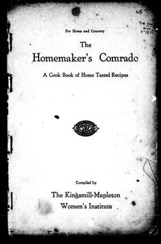 The Homemaker's Comrade: A Cook Book Of Home Tested Recipes By Kingsmill-Mapleton Women's Insititute - (1800) - (archive)