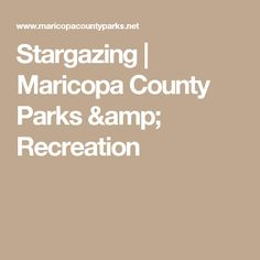 Stargazing | Maricopa County Parks & Recreation