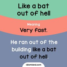 Idiom of the day: Like a bat out of hell. - Repinned by Chesapeake College Adult Ed. We offer free classes on the Eastern Shore of MD to help you earn your GED - H.S. Diploma or Learn English (ESL) . For GED classes contact Danielle Thomas 410-829-6043 dthomas@chesapeke.edu For ESL classes contact Karen Luceti - 410-443-1163 Kluceti@chesapeake.edu . www.chesapeake.edu