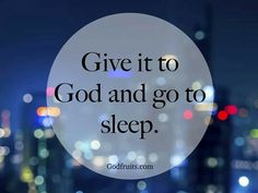Wish God did homework:) Then I could go to sleep!
