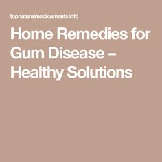 Home Remedies for Gum Disease – Healthy Solutions