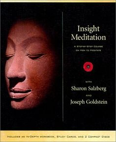 Insight Meditation: A Step-By-Step Course on How to Meditate by Sharon Salzberg. The Insight Meditation twelve-month correspondence course is an unparalleled home immersion in vipassana meditation and philosophy, presented by the cofounders of the Insight Meditation Society, Sharon Salzberg and Joseph Goldstein. Cultivate the sacred environment of a retreat in your own home, with the help of a personal instructor.