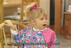 When I see a Cookie, I can't forget about it. - Michelle Tanner
