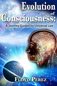 Buy Evolution of Consciousness: A Journey Guided by Universal Law by Floyd Perez and Read this Book on Kobo's Free Apps. Discover Kobo's Vast Collection of Ebooks and Audiobooks Today - Over 4 Million Titles! Ebook Cover, Consciousness, Evolution, Law, Journey, Free Apps, Audiobooks, Ebooks, Faith