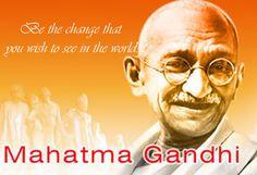 """""""Seja a mudança que você deseja ver no mundo.""""  Mahatma Gandhi."""