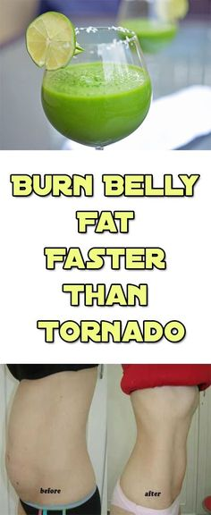 Burn Belly Fat Faster Than Tornado Lot ofpeople constantly struggle with excess weight and are desperate to find an easy and effective way to slim down. --sponsor-- This drink can do miraclesfor your body line. It is easily prepared and is able to melt the excess fat in your body in a very short time. …