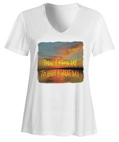 Today is a Good Day to Have a Great Day Women's Performance V-Neck