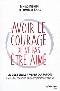 Avoir le courage de ne pas être aimé by Ichiro Kishimi; Fumitake Koga and Publisher Guy Trédaniel. Save up to by choosing the eTextbook option for ISBN: The print version of this textbook is ISBN: Free Reading, Reading Lists, Book Lists, Books To Read, My Books, Ebooks Pdf, Positive Attitude, Education Quotes, Self Esteem