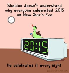 Sheldon the Tiny Dinosaur celebrates 20:15 every night.