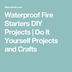 Waterproof Fire Starters DIY Projects | Do It Yourself Projects and Crafts