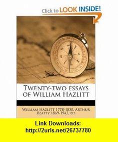 Twenty-two essays of William Hazlitt (9781175839121) William Hazlitt, Arthur Beatty , ISBN-10: 1175839124  , ISBN-13: 978-1175839121 ,  , tutorials , pdf , ebook , torrent , downloads , rapidshare , filesonic , hotfile , megaupload , fileserve