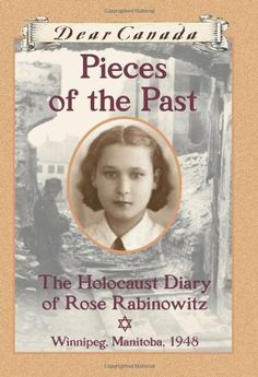 Dear Canada: Pieces of the Past: The Holocaust Diary of Rose Rabinowitz, Winnipeg, Manitoba, 1948 by Carol Matas
