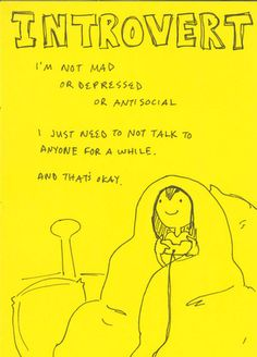 Introvert: I'm not mad or depressed or antisocial. I just need to not talk to anyone for a while. And that's okay.