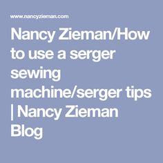 Nancy Zieman/How to use a serger sewing machine/serger tips | Nancy Zieman Blog