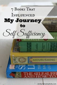 Interested in homesteading, but not sure where to start? Here are the 7 Books that influenced my journey to self sufficiency | areturntosimplicity.com