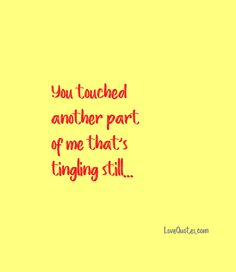 You touched another part of me that's tingling still... - Love Quotes - https://www.lovequotes.com/another-part-of-me/