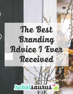 The Best Branding Advice I Ever Received | Rebelsaurus #business #entrepreneur #onlinebusiness #branding #brand