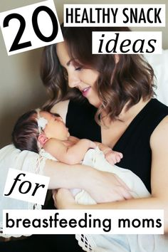 20 healthy snack ideas for breastfeeding moms - just what you need to avoid the hunger while also avoiding overindulgence!