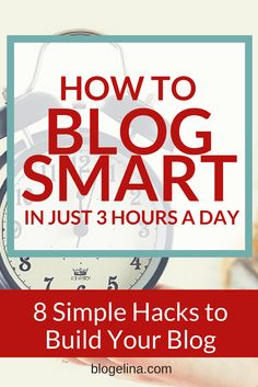 How To Blog Smart In Just 3 Hours A Day - Focus On What YOUR Blog Needs Right Now! Blogelina