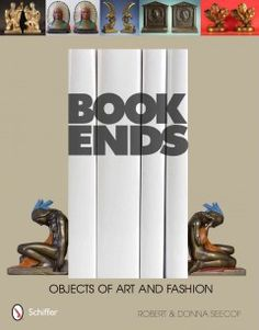 Bookends: Objects of Art & Fashion by Robert & Donna Seecof