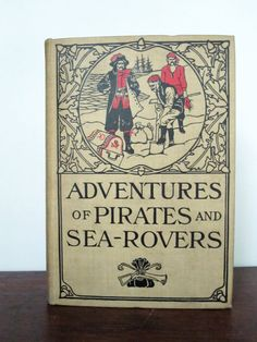 """A pirate's life for me. Vintage Hardcover Book on Pirates -- """"Adventures of Pirates and Sea-Rovers"""""""