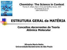 Silvania Maria Netto Universidade Bandeirante de São Paulo Conceitos decorrentes da Teoria Atômica Molecular ESTRUTURA GERAL da MATÉRIA Chemistry: The.