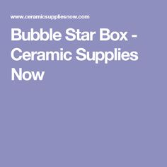 Bubble Star Box - Ceramic Supplies Now