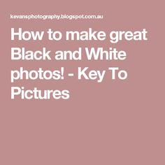 How to make great Black and White photos! - Key To Pictures