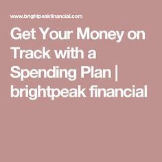 Get Your Money on Track with a Spending Plan | brightpeak financial