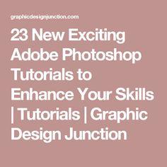 23 New Exciting Adobe Photoshop Tutorials to Enhance Your Skills | Tutorials | Graphic Design Junction
