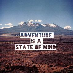 adventure is a state of mind.