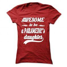 AWESOME TO BE A PARAMEDICS DAUGHTER T Shirts, Hoodies Sweatshirts