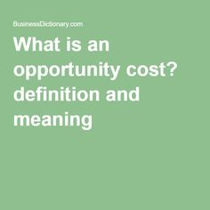 What is an opportunity cost? definition and meaning Full Definition, Opportunity Cost, Definitions, Meant To Be, Reading, Business, Reading Books, Libros