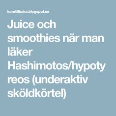 Juice och smoothies när man läker Hashimotos/hypotyreos (underaktiv sköldkörtel)
