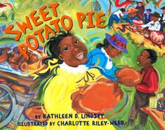 Sweet Potato Pie by Kathleen D. Lindsey - Illustrated by Charlotte Riley-Webb - The summer a great drought sweeps across the county, the only crop Sadie's family is able to save is the sweet potatoes. Money is tight, and if Papa doesn't pay back his loan soon, the bank will take away the farm. Main_large
