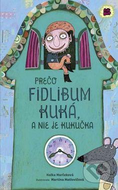 Author: Halka Marčeková - Prečo Fidlibum kuká, a nie je kukučka Illustration: Martina Matlovičová