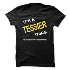 Its A Tessier Thing - #hoodie schnittmuster #matching hoodie. MORE INFO => https://www.sunfrog.com/Names/Its-A-Tessier-Thing.html?68278