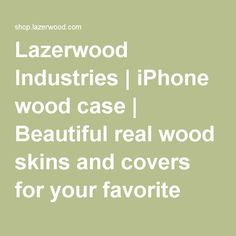 Lazerwood Industries | iPhone wood case | Beautiful real wood skins and covers for your favorite gadgets