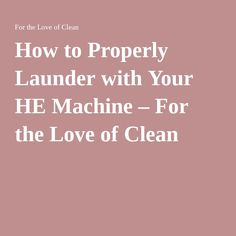How to Properly Launder with Your HE Machine – For the Love of Clean