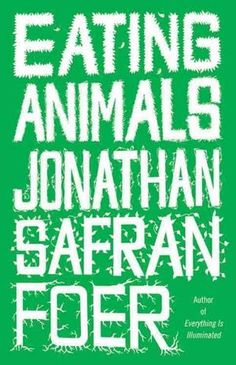 Eating Animals by Jonathan Safran Foer: How was it? I became a pescetarian before I even finished the book.