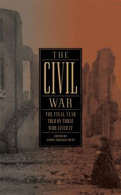 THE CIVIL WAR: THE FINAL YEAR TOLD BY THOSE WHO LIVED IT (Library of America #250)