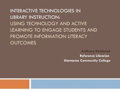 Interactive Technologies in Library Instruction: Using Technology Active Learning to Engage Students and Promote Information Literacy Outcomes