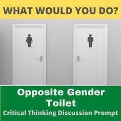 Get students thinking and talking with this slightly silly, but not entirely uncommon, hypothetical situation. Imagine you're at a public place like a club when you have to use the bathroom, but the bathroom of your gender is out of order. What do you do? Could you use the opposite gender bathroom?